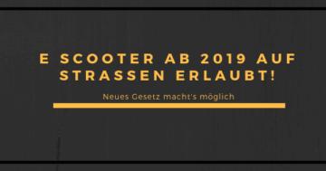 E Scooter erlaubt ab 2019